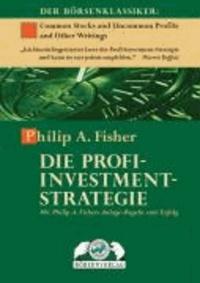 Die Profi-Investment-Strategie - Mit Philip A. Fishers Anlage-Regeln zum Erfolg.