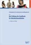 Die Prüfung der Kaufleute für Bürokommunikation - Prüfungswissen für Zwischen- und Abschlussprüfung..
