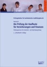 Die Prüfung der Kaufleute für Versicherungen und Finanzen - Prüfungswissen für Zwischen- und Abschlussprüfung.