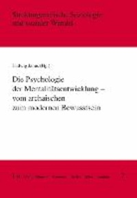 Die Psychologie der Mentalitätsentwicklung - vom archaischen zum modernen Bewusstsein - Vom archaischen zum modernen Bewusstsein.