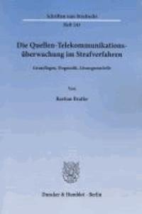 Die Quellen-Telekommunikationsüberwachung im Strafverfahren - Grundlagen, Dogmatik, Lösungsmodelle.