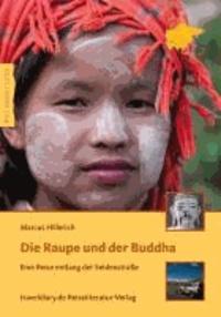 Die Raupe und der Buddha - Eine Reise entlang der Seidenstraße.