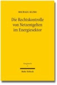 """Die Rechtskontrolle von Netzentgelten im Energiesektor - Entgeltbestimmung durch """"simulierten Wettbewerb"""" und Missbrauchskontrolle nach Regulierungsrecht, Kartellrecht und Zivilrecht."""
