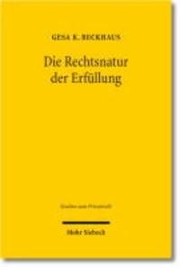 Die Rechtsnatur der Erfüllung - Eine kritische Betrachtung der Erfüllungstheorien unter besonderer Berücksichtigung der Schuldrechtsmodernisierung.