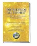 Die Redende All-Einheit - Das Wort des Universalen Schöpfergeistes Ein kosmisches Lehr- und Lernwerk aus der Schule der göttlichen Weisheit.
