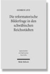 Die reformatorische Bilderfrage in den schwäbischen Reichsstädten.