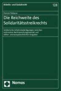 Die Reichweite des Solidaritätsstreikrechts - Solidarische Arbeitsniederlegungen zwischen nationalem Rechtsprechungswandel und völker- und europarechtlichen Vorgaben.