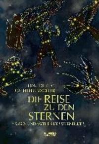 Die Reise zu den Sternen - Sagen und Mythen der Sternbilder.