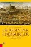 Die Reisen der Habsburger - Von Kavalierstouren, Brautschau und hoher Diplomatie.