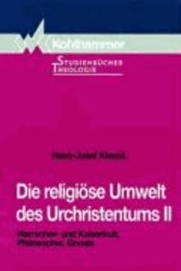 Die religiöse Umwelt des Urchristentums II - Herrscher- und Kaiserkult, Philosophie, Gnosis.