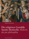 Die religiösen Gemälde Sandro Botticellis - Malerei als ›pia philosophia‹.