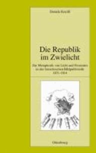 Die Republik im Zwielicht - Zur Metaphorik von Licht und Finsternis in der französischen Bildpublizistik (1871-1914).