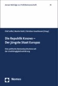 Die Republik Kosovo - Der jüngste Staat Europas - Eine politische Bestandsaufnahme seit der Unabhängigkeitserklärung.