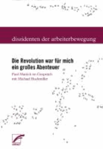 Die Revolution war für mich ein großes Abenteuer - Paul Mattick im Gespräch mit Michael Buckmiller.