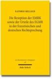 Die Rezeption der EMRK sowie der Urteile des EGMR in der französischen und deutschen Rechtsprechung.