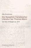 Die Rezeption französischer Literatur bei Thomas Mann - Von den Anfängen bis 1914.