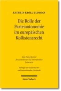 Die Rolle der Parteiautonomie im europäischen Kollisionsrecht.