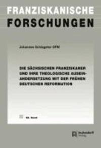 Die sächsischen Franziskaner und ihre theologische Auseinandersetzung mit der frühen deutschen Reformation.