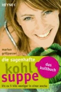 Die sagenhafte Kohlsuppe - Das Kultbuch - Bis zu 5 Kilo weniger in einer Woche.