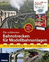 Die schönsten Bahnstrecken für Modellbahnanlagen - Von der Arosabahn bis zur Zittauer Schmalspurbahn.