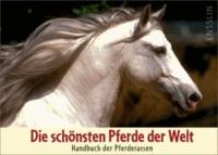 Die schönsten Pferde der Welt - Handbuch der Pferderassen.