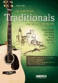 Die schönsten Traditionals für jeden Gitarristen - Über 65 der beliebtesten Songs zum mitsingen, Solo- & gemeinsamen Musizieren (1-4 Gitarre).