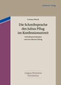 Die Schreibsprache des Julius Pflug im Konfessionsstreit - Schreibsprachanalyse und ein edierter Dialog.