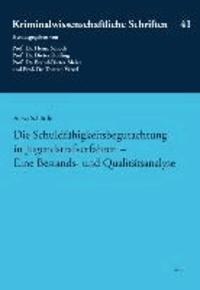 Die Schuldfähigkeitsbegutachtung in Jugendstrafverfahren - Eine Bestands- und Qualitätsanalyse.
