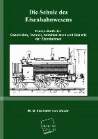 Die Schule des Eisenbahnwesens - Kurzer Abriß der Geschichte, Technik, Administration und Statistik.