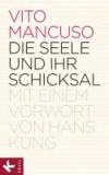 Die Seele und ihr Schicksal - Mit einem Vorwort von Hans Küng.