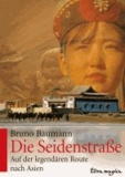 Die Seidenstraße - Auf der legendären Route nach Asien.