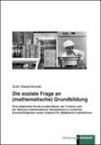 Die soziale Frage an (mathematische) Grundbildung - Eine empirische Studie zu dem Wesen, der Funktion und der Relevanz mathematischer Kompetenzen in einfachen Erwerbstätigkeiten sowie Analysen für didaktische Implikationen.