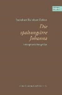 Die spaltungsirre Johanna - Schizophrenie läßt grüßen.
