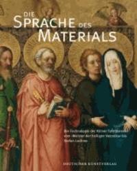 Die Sprache des Materials - Die Technologie der Kölner Tafelmalerei vom >Meister der heiligen Veronika< bis Stefan Lochner.