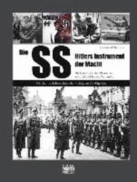 Die SS-Hitlers Instrument der Macht - Die Geschichte der SS von der Schutzstaffel bis zur Waffen-SS.