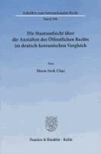 Die Staatsaufsicht über die Anstalten des Öffentlichen Rechts im deutsch-koreanischen Vergleich.