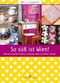 Die StadtSpionin - So süß ist Wien! - 100 neue Kuchen-Salons, Espresso-Bars & Schoko-Tempel.