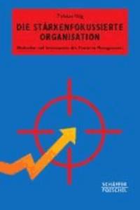 Die stärkenfokussierte Organisation - Methoden und Instrumente des Positiven Managements.