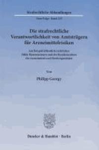 Die strafrechtliche Verantwortlichkeit von Amtsträgern für Arzneimittelrisiken - Am Beispiel öffentlich-rechtlicher Ethik-Kommissionen und des Bundesinstituts für Arzneimittel und Medizinprodukte.