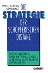 Die Strategie der schöpferischen Distanz - Persönliches und betriebliches Ideenmanagement optimieren.