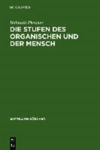 Die Stufen des Organischen und der Mensch - Einleitung in die philosophische Anthropologie.