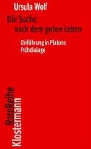 Die Suche nach dem guten Leben - Einführung in Platons Frühdialoge.