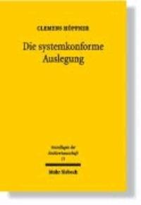 Die systemkonforme Auslegung - Zur Auflösung einfachgesetzlicher, verfassungsrechtlicher und europarechtlicher Widersprüche im Recht.