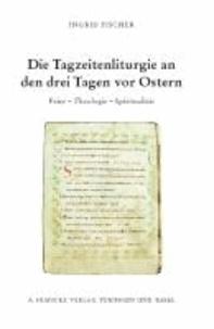 Die Tagzeitenliturgie an den drei Tagen vor Ostern - Feier - Theologie - Spiritualität.