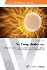 Die Tariqa Burhaniya - Mitglieder eines sudanesischen Sufi-Ordens in Berlin zwischen Integration und Abgrenzung.