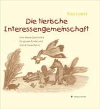 Die tierische Interessengemeinschaft - Eine kleine Geschichte für große Kinder und kleine Erwachsene.