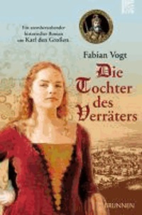Die Tochter des Verräters - Ein atemberaubender historischer Roman um Karl den Großen.