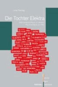 Die Tochter Elektra - Eine verdeckte Figur in Literatur, Psychoanalyse und Film.