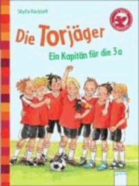 Die Torjäger. Ein Kapitän für die 3a - Der Bücherbär: Eine Geschichte für Erstleser.
