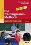 Die Trainingsraum-Methode - Unterrichtsstörungen - klare Regeln, klare Konsequenzen. Mit Online-Materialien.